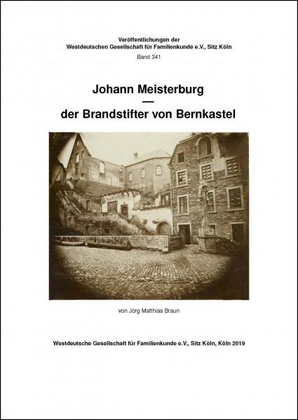 Braun, Jörg Matthias: Johann Meisterburg - der Brandstifter von Bernkastel